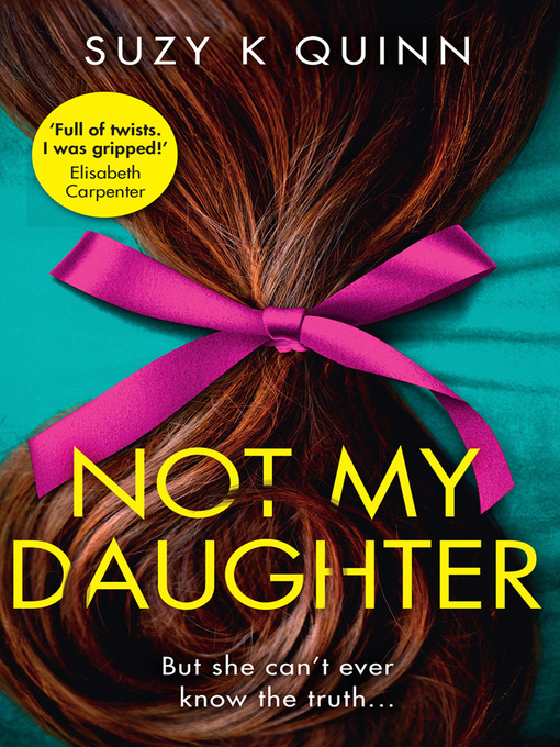 Title details for Not My Daughter by Suzy K Quinn - Available
