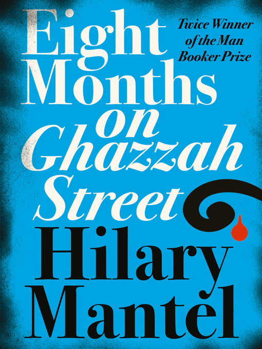 Title details for Eight Months on Ghazzah Street by Hilary Mantel - Wait list