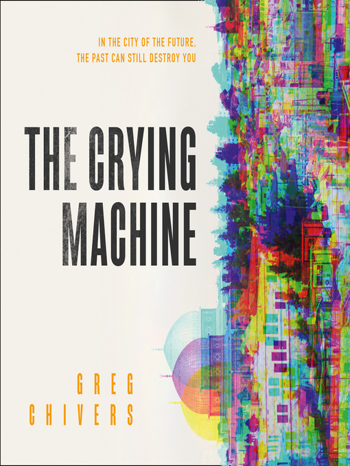 Title details for The Crying Machine by Greg Chivers - Available