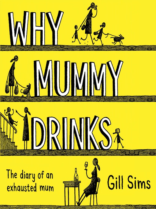 Title details for Why Mummy Drinks by Gill Sims - Available