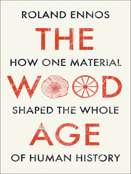 Title details for The Wood Age by Roland Ennos - Available