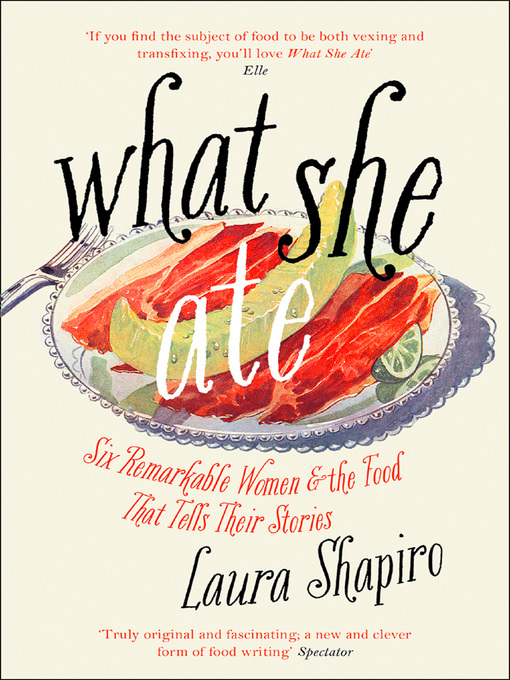 Title details for What She Ate by Laura Shapiro - Available
