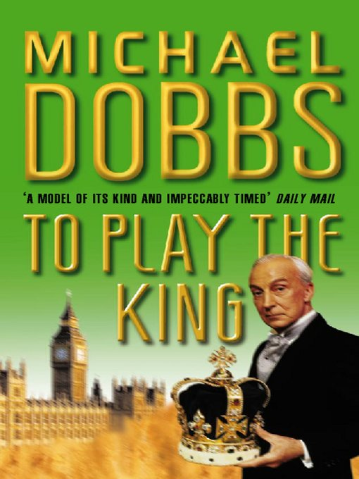 Title details for To Play the King by Michael Dobbs - Available
