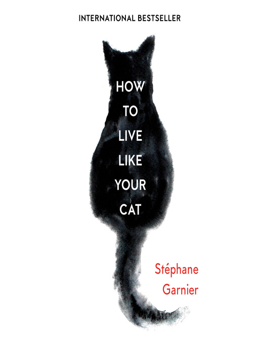 Title details for How to Live Like Your Cat by Stéphane Garnier - Available