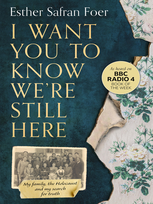 Title details for I Want You to Know We're Still Here by Esther Safran Foer - Available