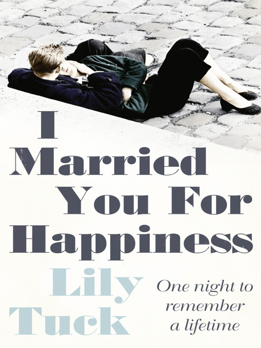 Title details for I Married You For Happiness by Lily Tuck - Available