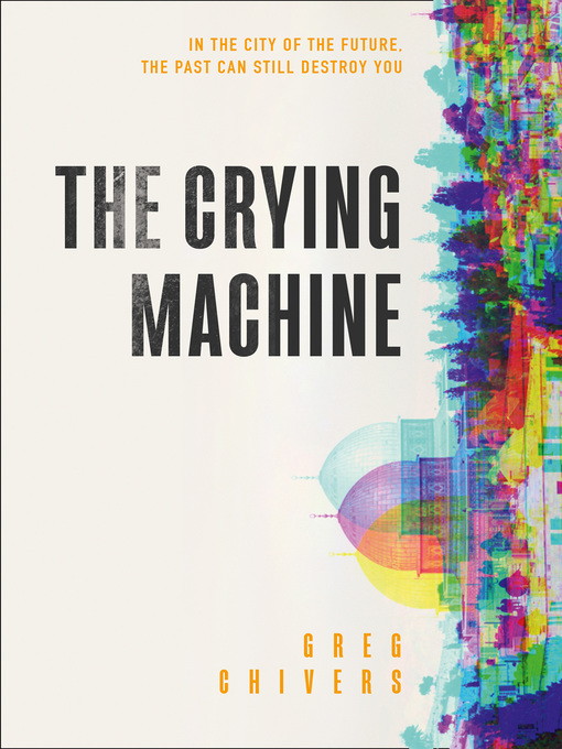 Title details for The Crying Machine by Greg Chivers - Wait list