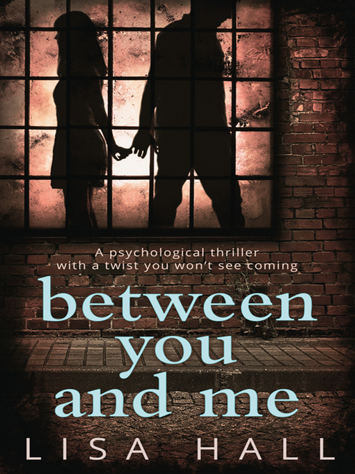 Title details for Between You and Me by Lisa Hall - Available
