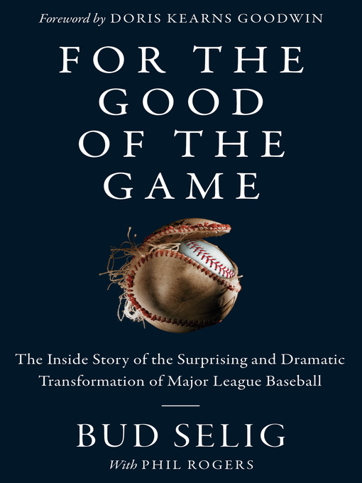Title details for For the Good of the Game by Bud Selig - Available