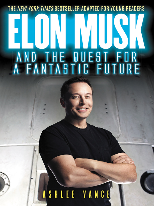 Title details for Elon Musk and the Quest for a Fantastic Future Young Readers' Edition by Ashlee Vance - Available
