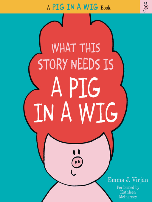 Title details for What This Story Needs Is a Pig in a Wig by Emma J. Virjan - Available