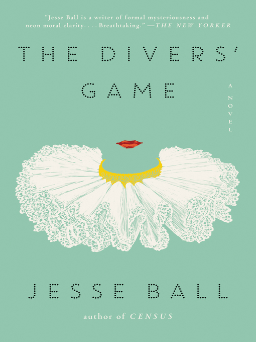 Title details for The Divers' Game by Jesse Ball - Available
