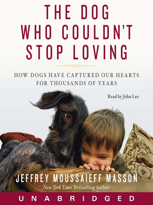 Title details for The Dog Who Couldn't Stop Loving by Jeffrey Moussaieff Masson - Available