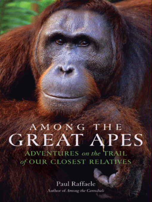 Title details for Among the Great Apes by Paul Raffaele - Available