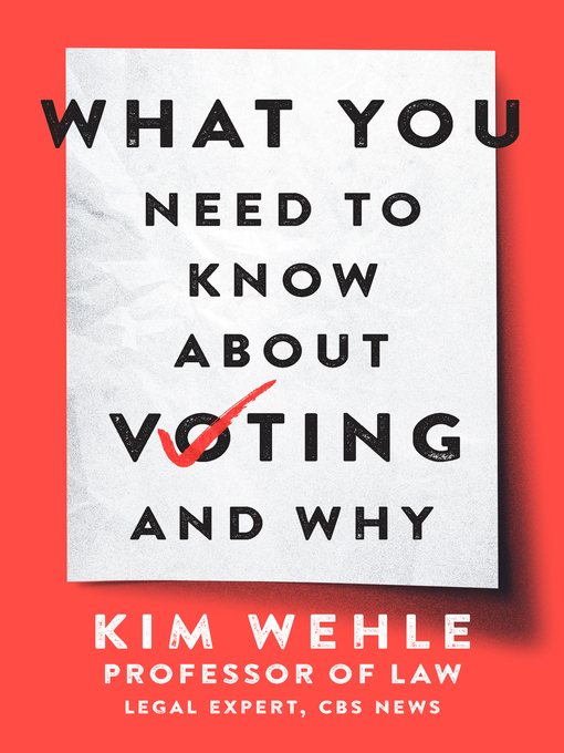 Title details for What You Need to Know About Voting—and Why by Kim Wehle - Available