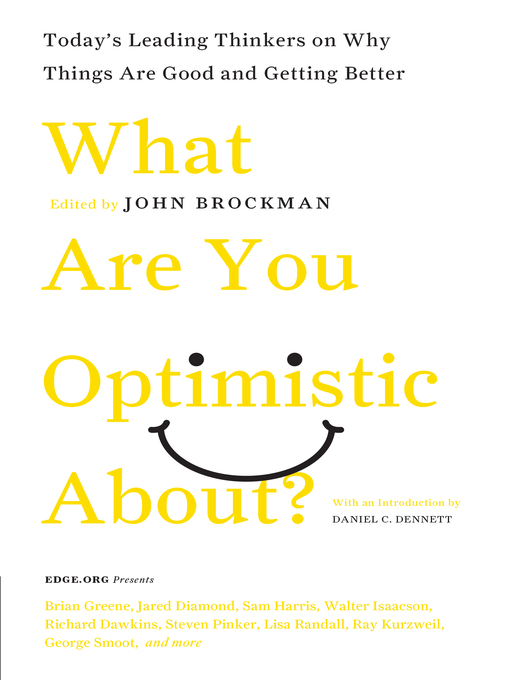 What Are You Optimistic About? Today's Leading Thinkers on Why Things Are Good and Getting Better