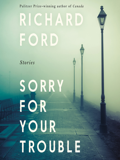 Title details for Sorry For Your Trouble by Richard Ford - Wait list