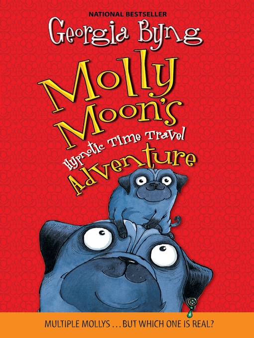 Title details for Molly Moon's Hypnotic Time Travel Adventure by Georgia Byng - Available