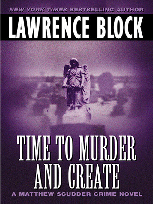 Title details for Time to Murder and Create by Lawrence Block - Available
