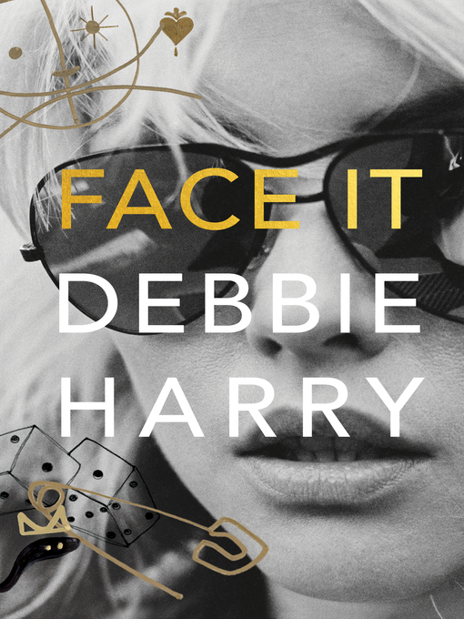 Title details for Face It by Debbie Harry - Available