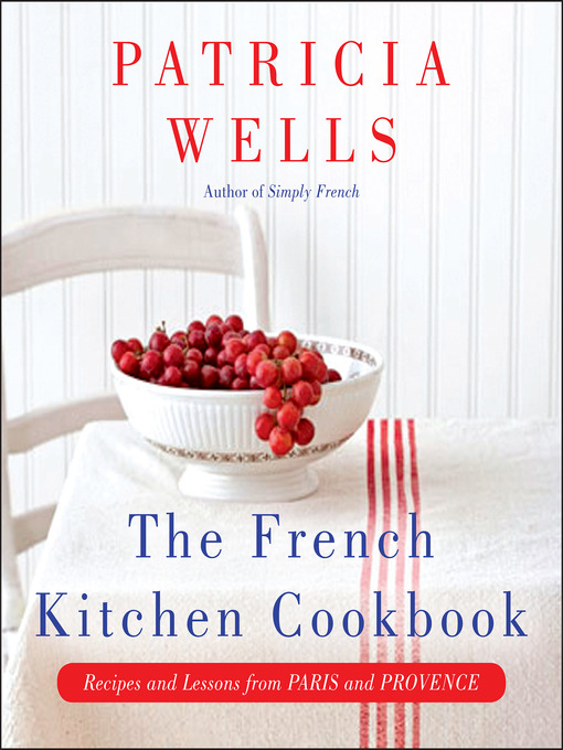 Title details for The French Kitchen Cookbook by Patricia Wells - Available