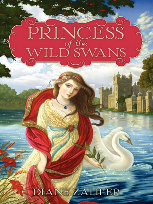 Title details for Princess of the Wild Swans by Diane Zahler - Available