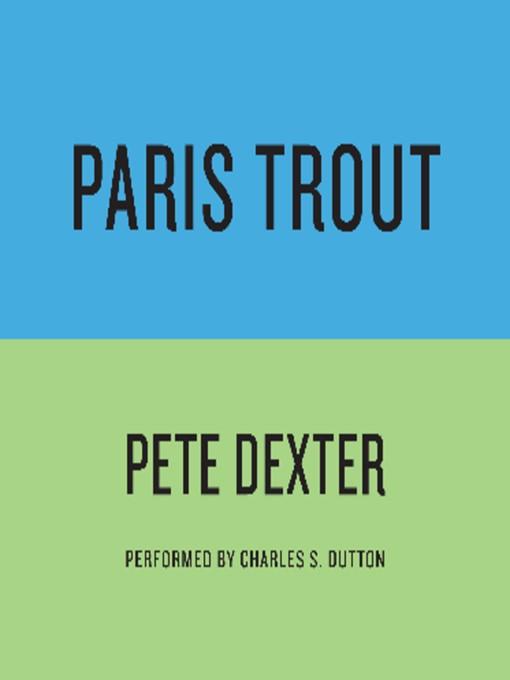 Title details for Paris Trout by Pete Dexter - Available