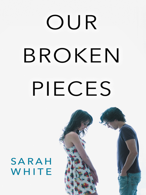 Title details for Our Broken Pieces by Sarah White - Available