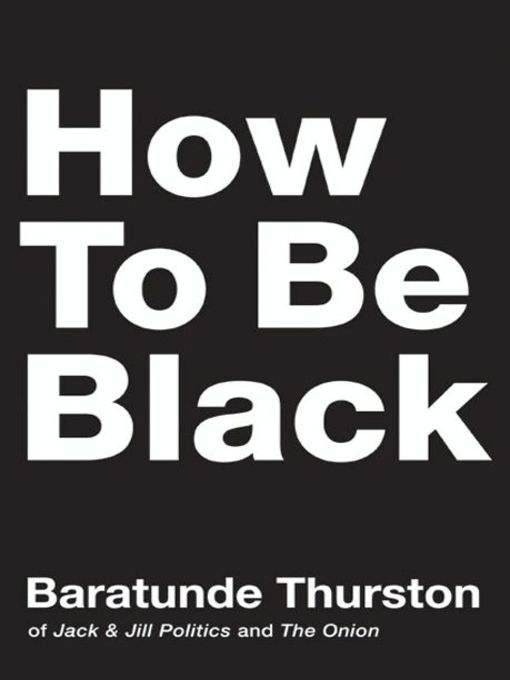 Title details for How to Be Black by Baratunde Thurston - Available