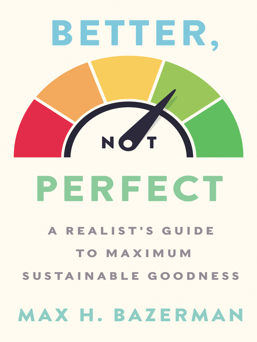 Title details for Better, Not Perfect by Max H. Bazerman - Available