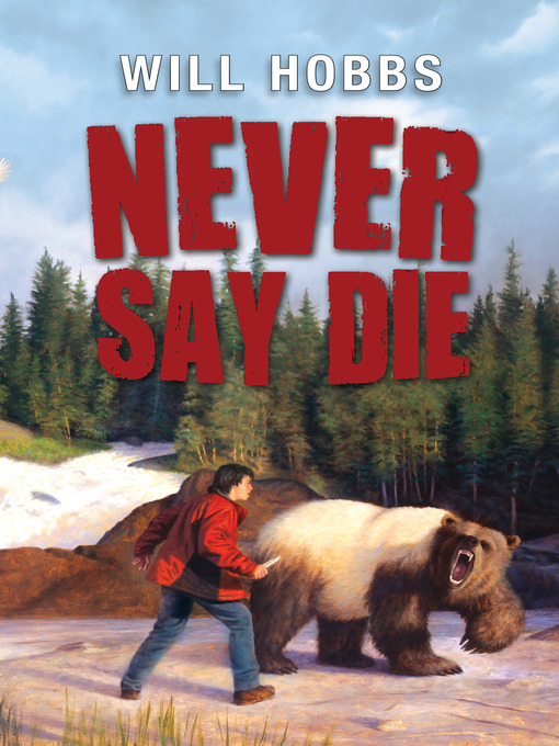 Title details for Never Say Die by Will Hobbs - Available