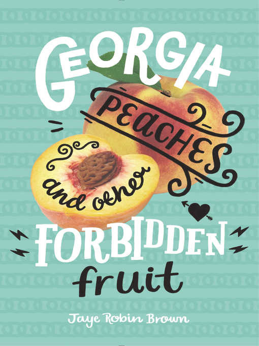 Title details for Georgia Peaches and Other Forbidden Fruit by Jaye Robin Brown - Available