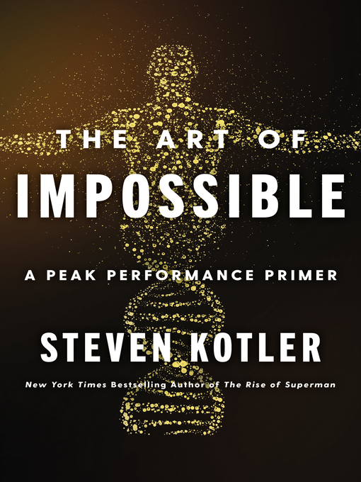 Title details for The Art of Impossible by Steven Kotler - Available
