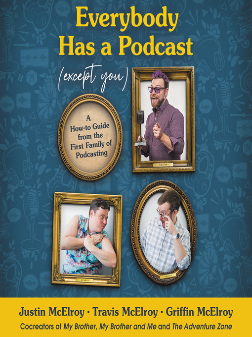 Title details for Everybody Has a Podcast (Except You) by Justin McElroy - Wait list