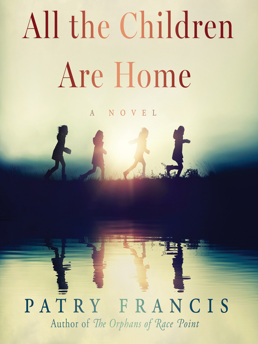 Title details for All the Children Are Home by Patry Francis - Wait list