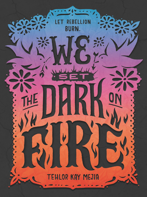 Title details for We Set the Dark on Fire by Tehlor Kay Mejia - Available
