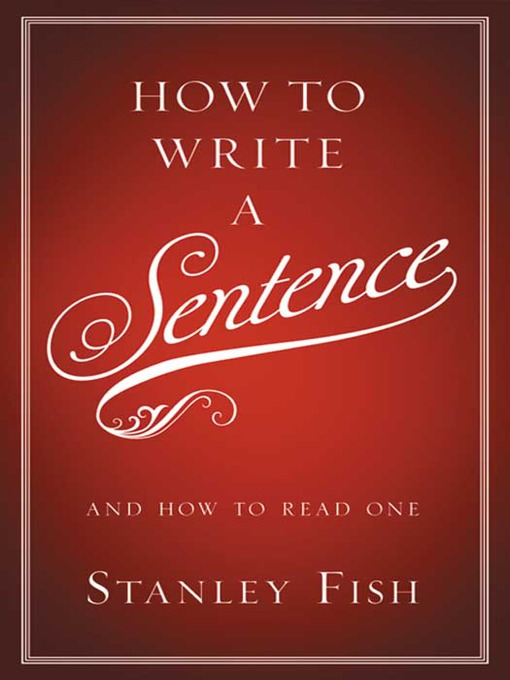 Title details for How to Write a Sentence by Stanley Fish - Available