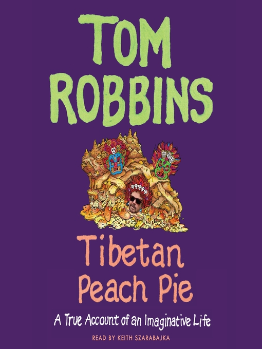 Title details for Tibetan Peach Pie by Tom Robbins - Wait list