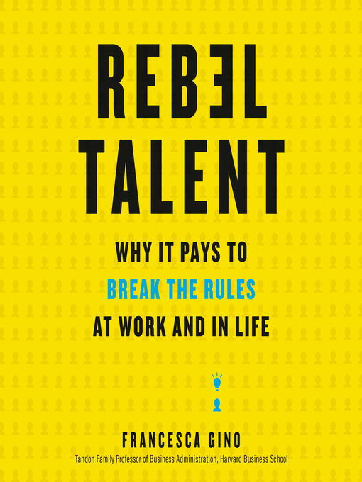 Title details for Rebel Talent by Francesca Gino - Available