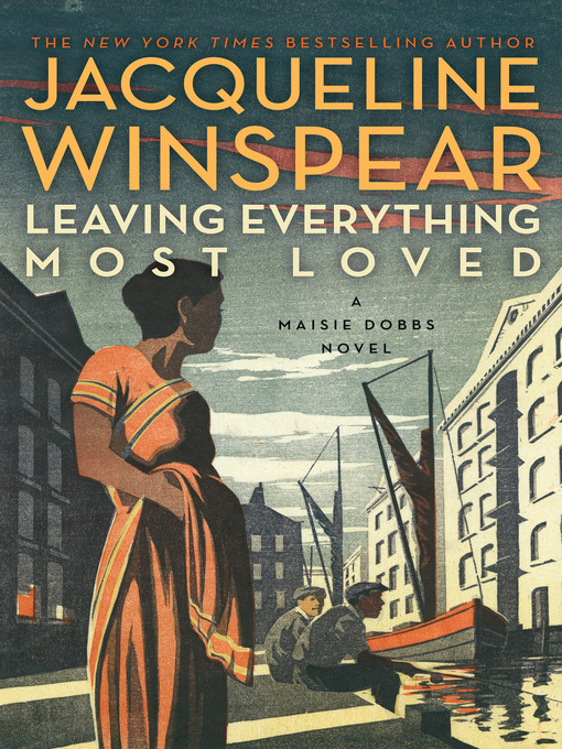 Title details for Leaving Everything Most Loved by Jacqueline Winspear - Wait list