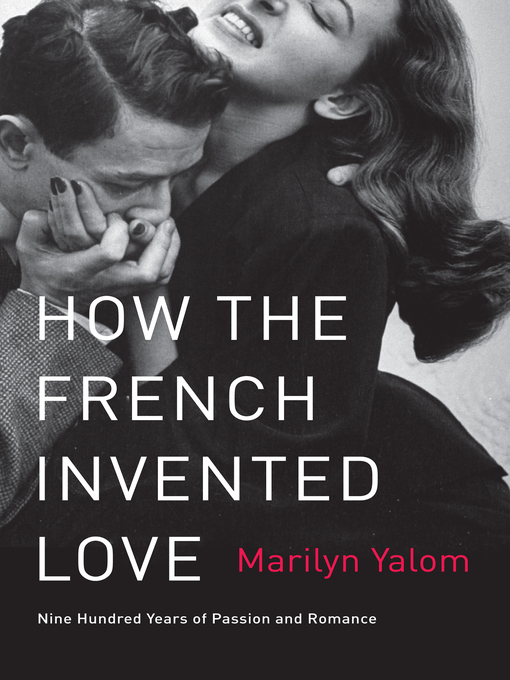 Title details for How the French Invented Love by Marilyn Yalom - Available