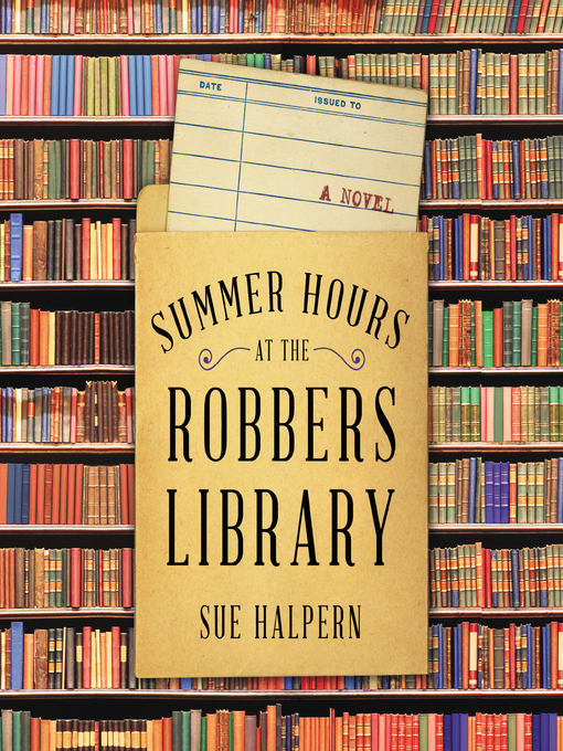 Title details for Summer Hours at the Robbers Library by Sue Halpern - Wait list