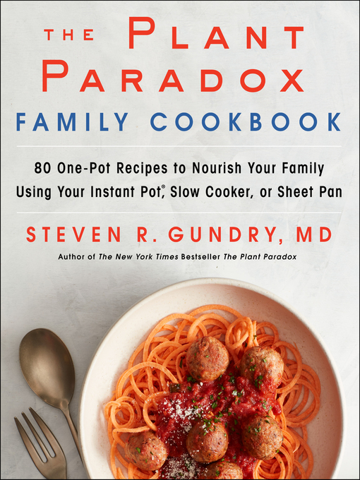 The Plant Paradox Family Cookbook 80 One-Pot Recipes to Nourish Your Family Using Your Instant Pot, Slow Cooker, or Sheet Pan
