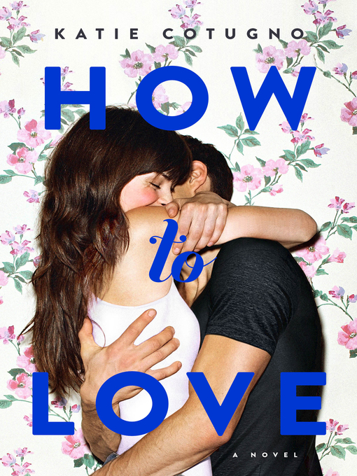 Title details for How to Love by Katie Cotugno - Wait list