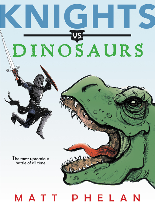 Title details for Knights vs. Dinosaurs by Matt Phelan - Available