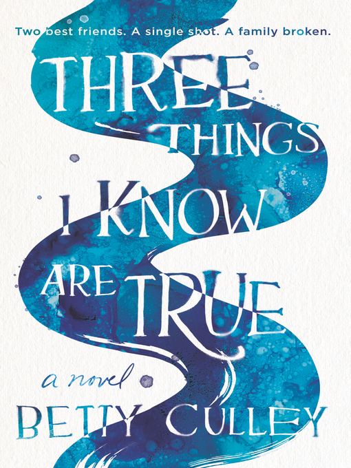 Title details for Three Things I Know Are True by Betty Culley - Available
