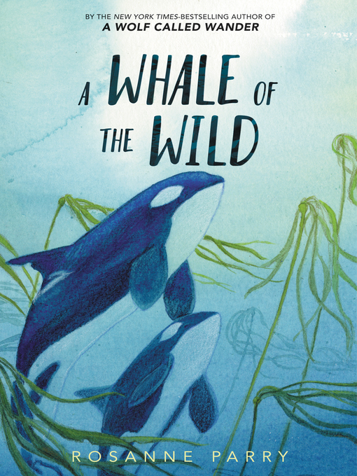 Title details for A Whale of the Wild by Rosanne Parry - Available