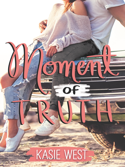 Title details for Moment of Truth by Kasie West - Wait list