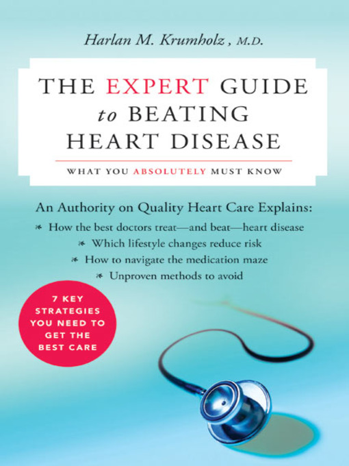 Title details for The Expert Guide to Beating Heart Disease by Dr. Harlan M. Krumholz - Available