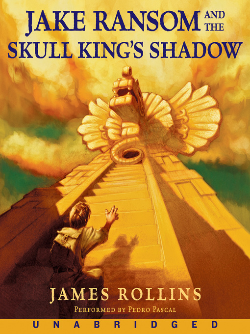 Title details for Jake Ransom and the Skull King's Shadow by James Rollins - Wait list
